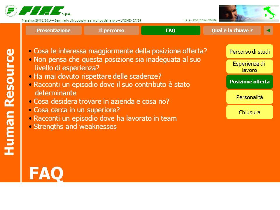 S.p.A. FAQ – Posizione offerta FAQ Human Resource Cosa le interessa maggiormente della posizione offerta? Non pensa che questa posizione sia inadeguat