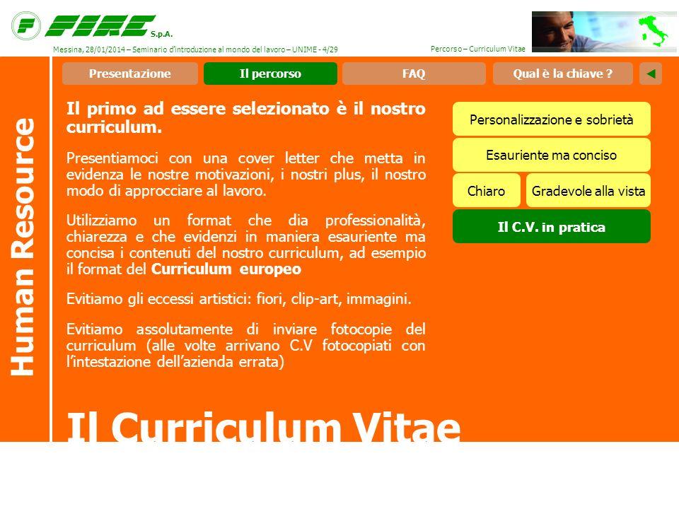 S.p.A. Percorso – Curriculum Vitae Il primo ad essere selezionato è il nostro curriculum.