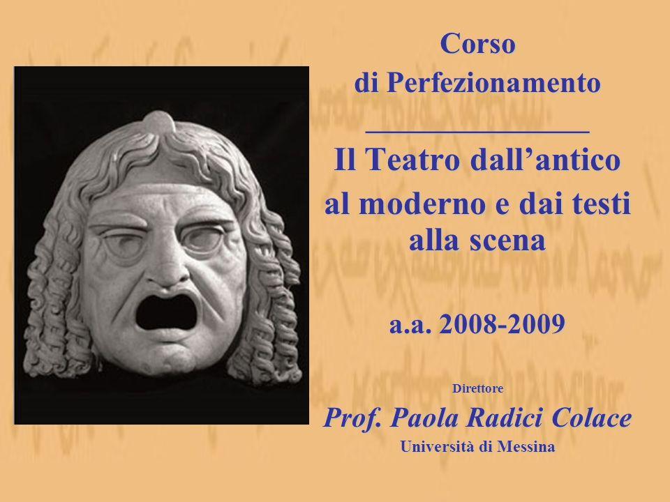 Corso di Perfezionamento _________________ Il Teatro dallantico al moderno e dai testi alla scena a.a. 2008-2009 Direttore Prof. Paola Radici Colace U