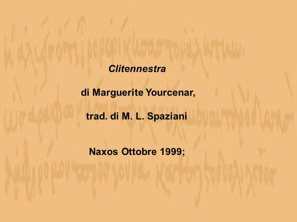 Clitennestra di Marguerite Yourcenar, trad. di M. L. Spaziani Naxos Ottobre 1999;