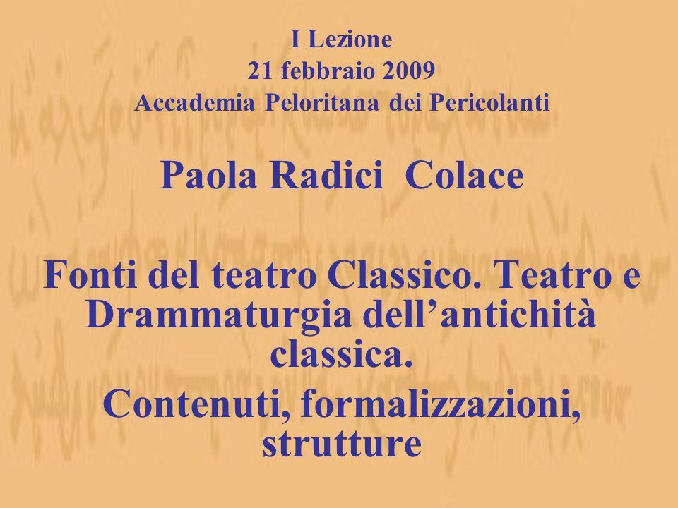 I Lezione 21 febbraio 2009 Accademia Peloritana dei Pericolanti Paola Radici Colace Fonti del teatro Classico. Teatro e Drammaturgia dellantichità cla