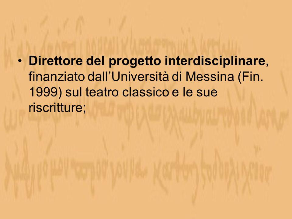 Direttore del progetto interdisciplinare, finanziato dallUniversità di Messina (Fin. 1999) sul teatro classico e le sue riscritture;