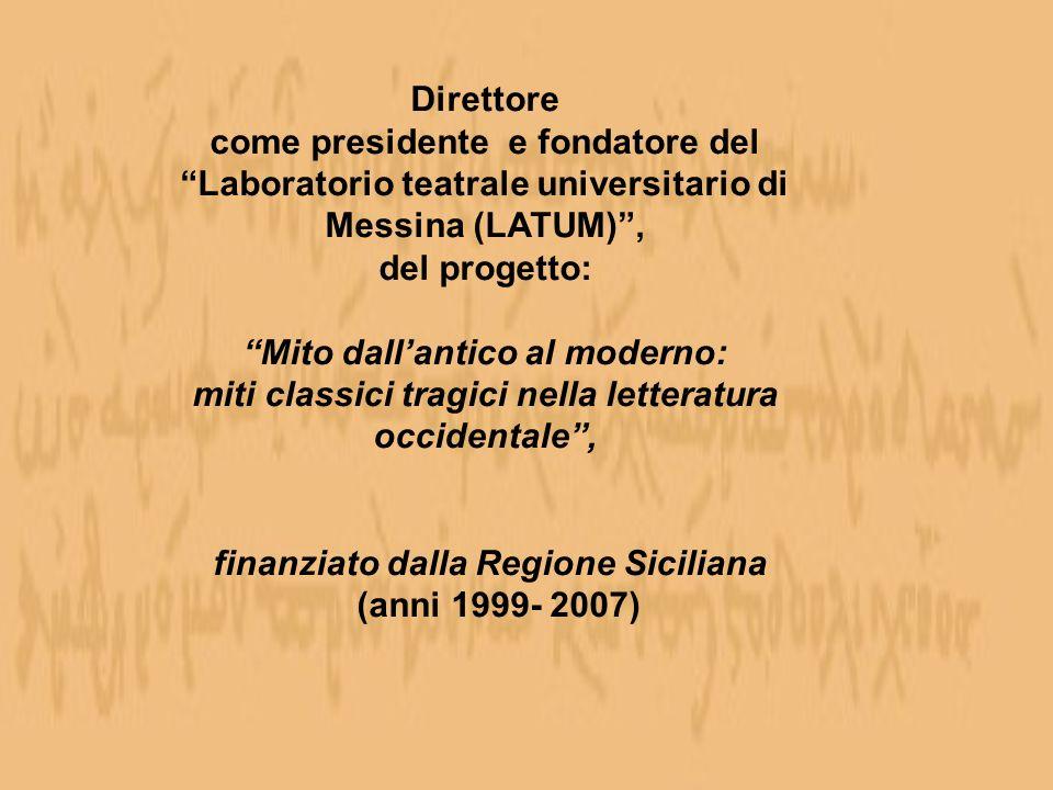Direttore come presidente e fondatore del Laboratorio teatrale universitario di Messina (LATUM), del progetto: Mito dallantico al moderno: miti classi