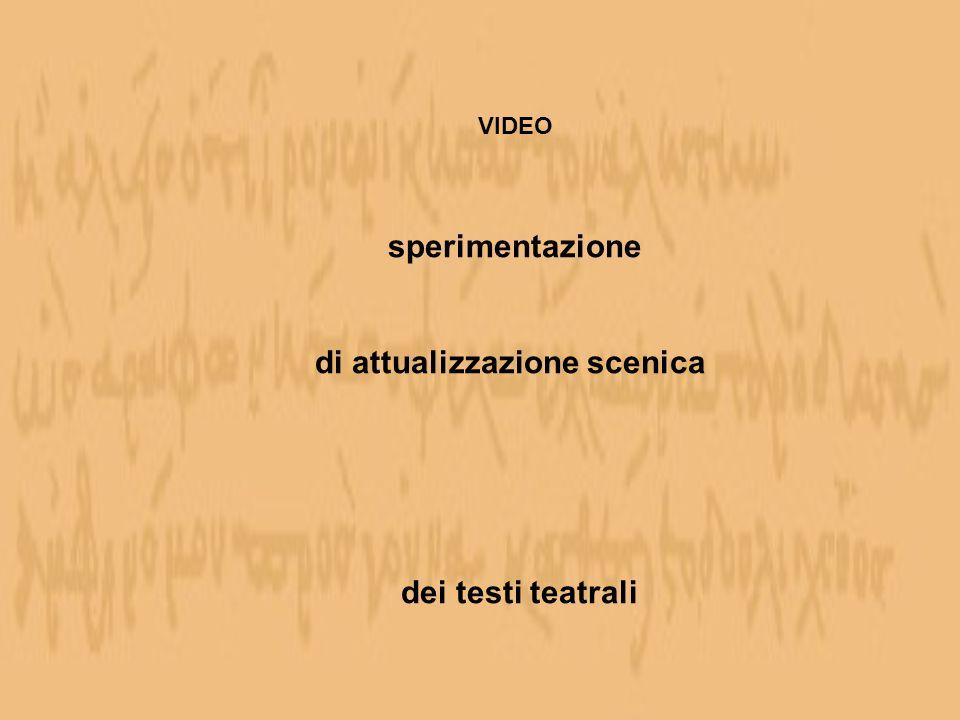 VIDEO sperimentazione di attualizzazione scenica dei testi teatrali