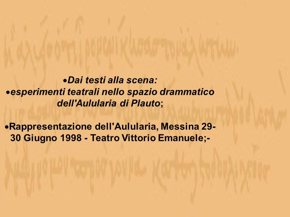 Dai testi alla scena: esperimenti teatrali nello spazio drammatico dell'Aulularia di Plauto; Rappresentazione dell'Aulularia, Messina 29- 30 Giugno 19