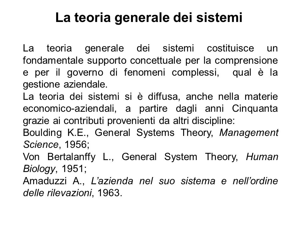La teoria generale dei sistemi costituisce un fondamentale supporto concettuale per la comprensione e per il governo di fenomeni complessi, qual è la