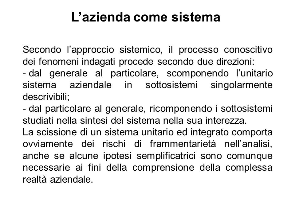 Secondo lapproccio sistemico, il processo conoscitivo dei fenomeni indagati procede secondo due direzioni: - dal generale al particolare, scomponendo