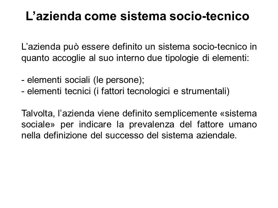 Lazienda può essere definito un sistema socio-tecnico in quanto accoglie al suo interno due tipologie di elementi: - elementi sociali (le persone); -