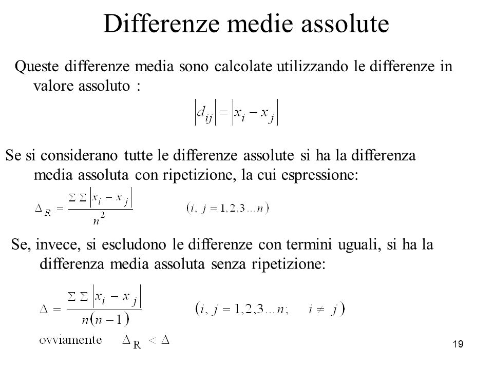 19 Differenze medie assolute Queste differenze media sono calcolate utilizzando le differenze in valore assoluto : Se si considerano tutte le differen
