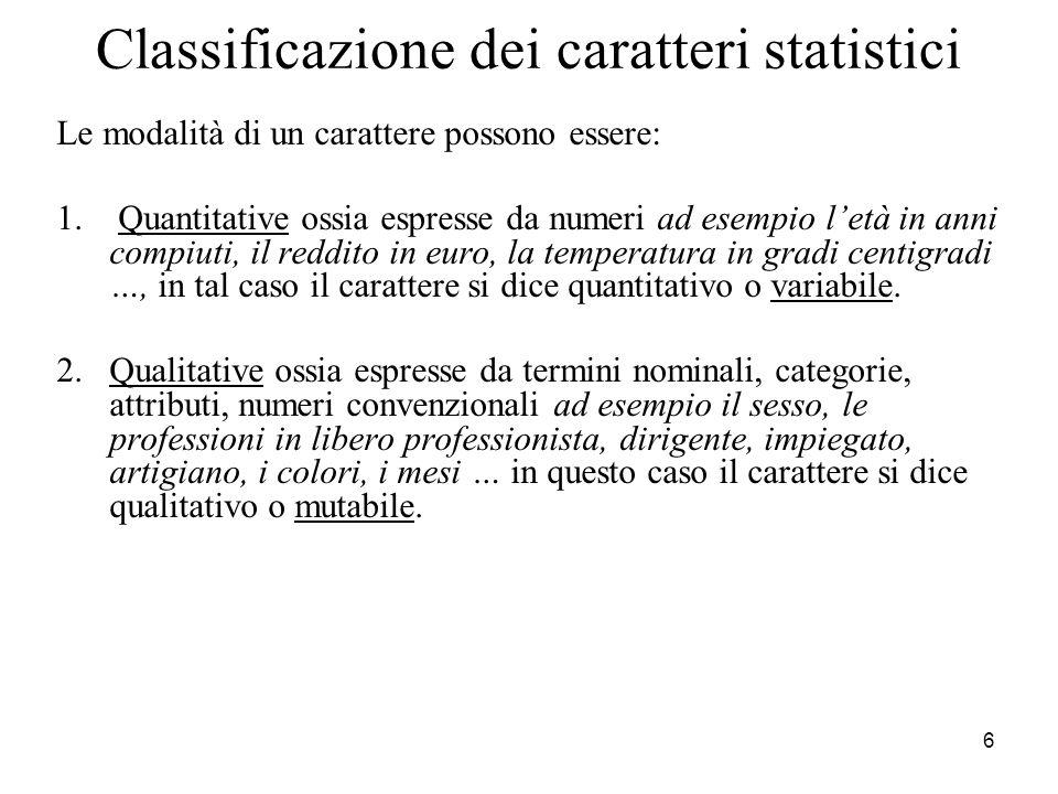 7 Classificazione delle mutabili Un carattere qualitativo viene distinto in: Carattere sconnesso (o con scala nominale) se date due sue modalità è possibile affermare solo se sono uguali o diverse; ad es.