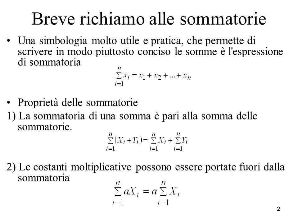 2 Breve richiamo alle sommatorie Una simbologia molto utile e pratica, che permette di scrivere in modo piuttosto conciso le somme è l'espressione di