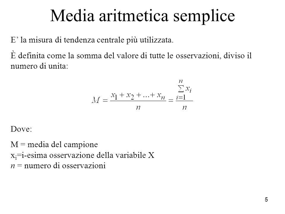 5 Media aritmetica semplice E la misura di tendenza centrale più utilizzata. È definita come la somma del valore di tutte le osservazioni, diviso il n