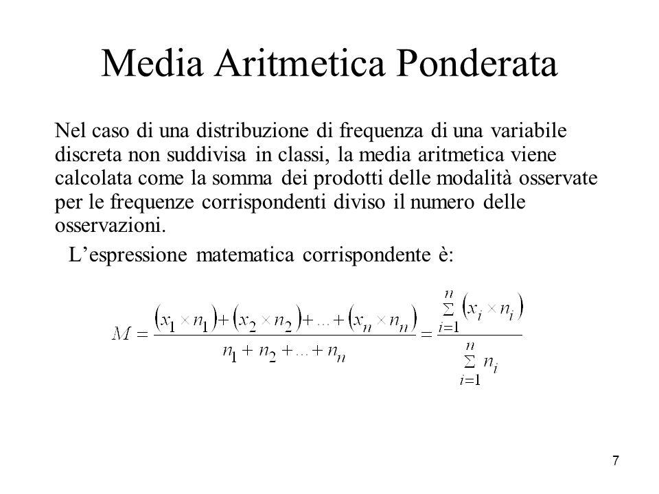 7 Media Aritmetica Ponderata Nel caso di una distribuzione di frequenza di una variabile discreta non suddivisa in classi, la media aritmetica viene c