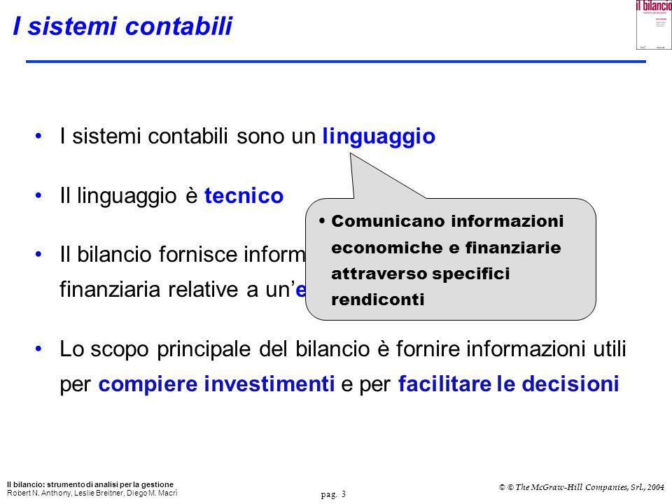 pag. 3 Il bilancio: strumento di analisi per la gestione Robert N. Anthony, Leslie Breitner, Diego M. Macrì © © The McGraw-Hill Companies, Srl., 2004
