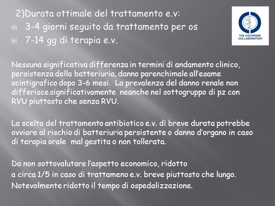 2)Durata ottimale del trattamento e.v: 3-4 giorni seguito da trattamento per os 7-14 gg di terapia e.v. Nessuna significativa differenza in termini di
