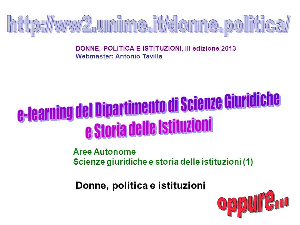 DONNE, POLITICA E ISTITUZIONI, III edizione 2013 Webmaster: Antonio Tavilla Aree Autonome Scienze giuridiche e storia delle istituzioni (1) Donne, pol
