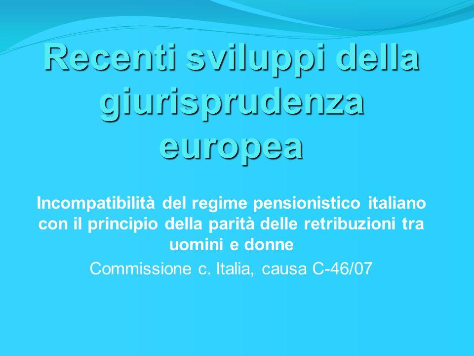 Recenti sviluppi della giurisprudenza europea Incompatibilità del regime pensionistico italiano con il principio della parità delle retribuzioni tra u