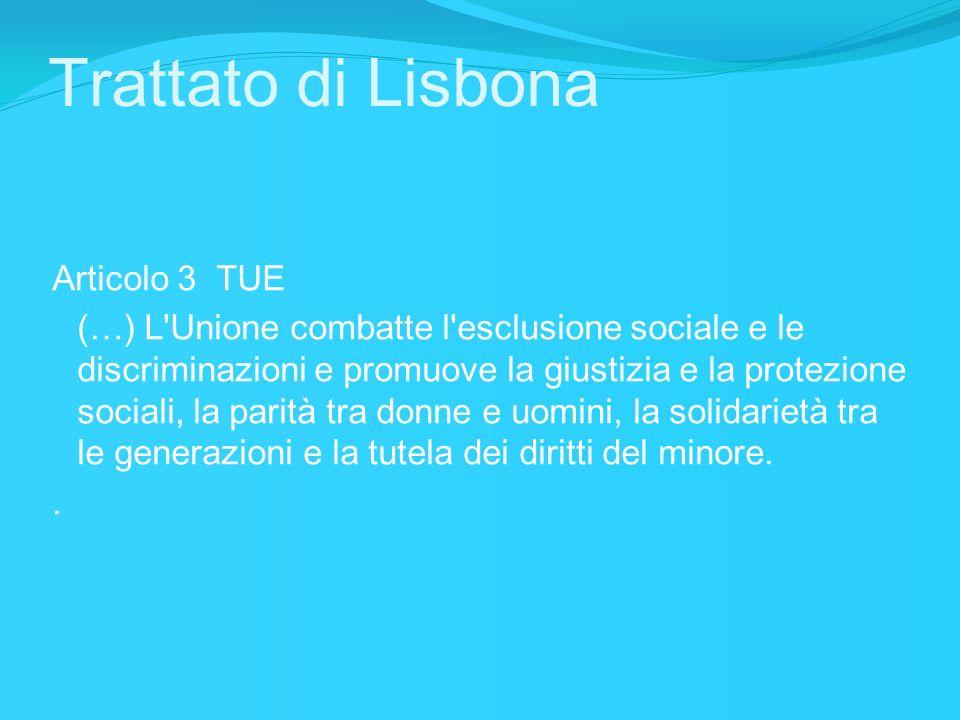 Trattato di Lisbona Articolo 3 TUE (…) L'Unione combatte l'esclusione sociale e le discriminazioni e promuove la giustizia e la protezione sociali, la