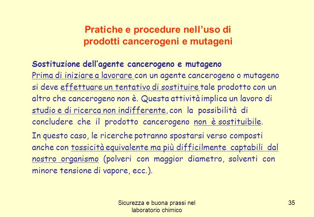35 Pratiche e procedure nelluso di prodotti cancerogeni e mutageni Sostituzione dellagente cancerogeno e mutageno Prima di iniziare a lavorare con un