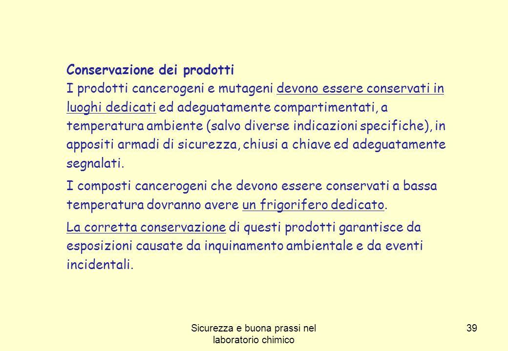 39 Conservazione dei prodotti I prodotti cancerogeni e mutageni devono essere conservati in luoghi dedicati ed adeguatamente compartimentati, a temper