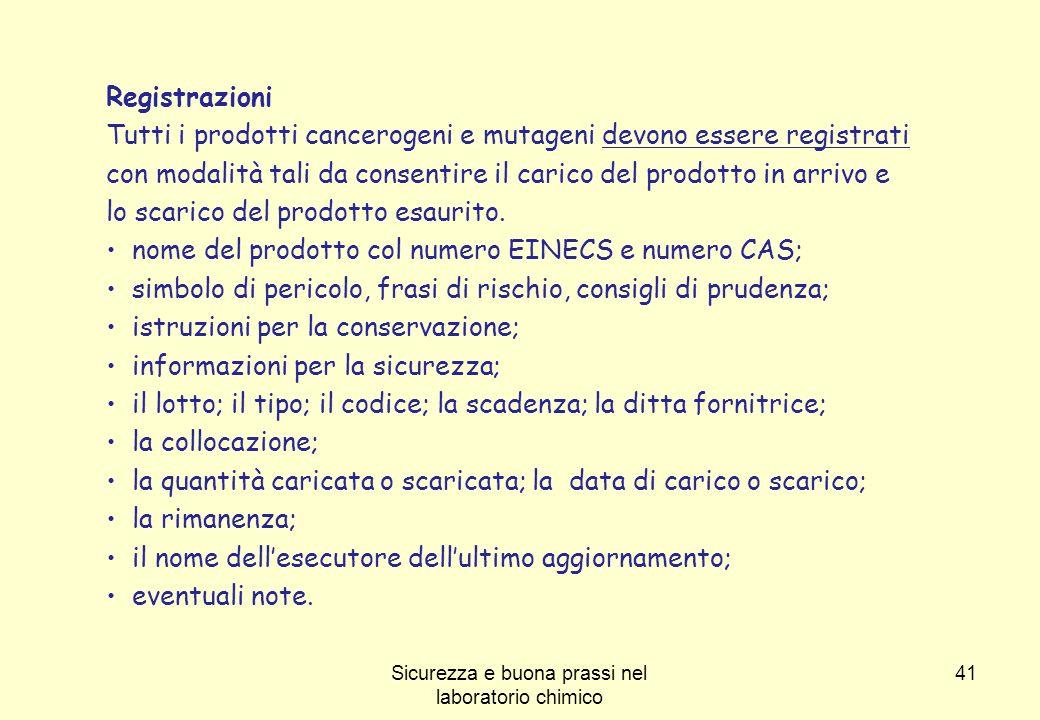 41 Registrazioni Tutti i prodotti cancerogeni e mutageni devono essere registrati con modalità tali da consentire il carico del prodotto in arrivo e l