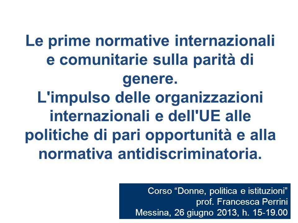 Le prime normative internazionali e comunitarie sulla parità di genere. L'impulso delle organizzazioni internazionali e dell'UE alle politiche di pari