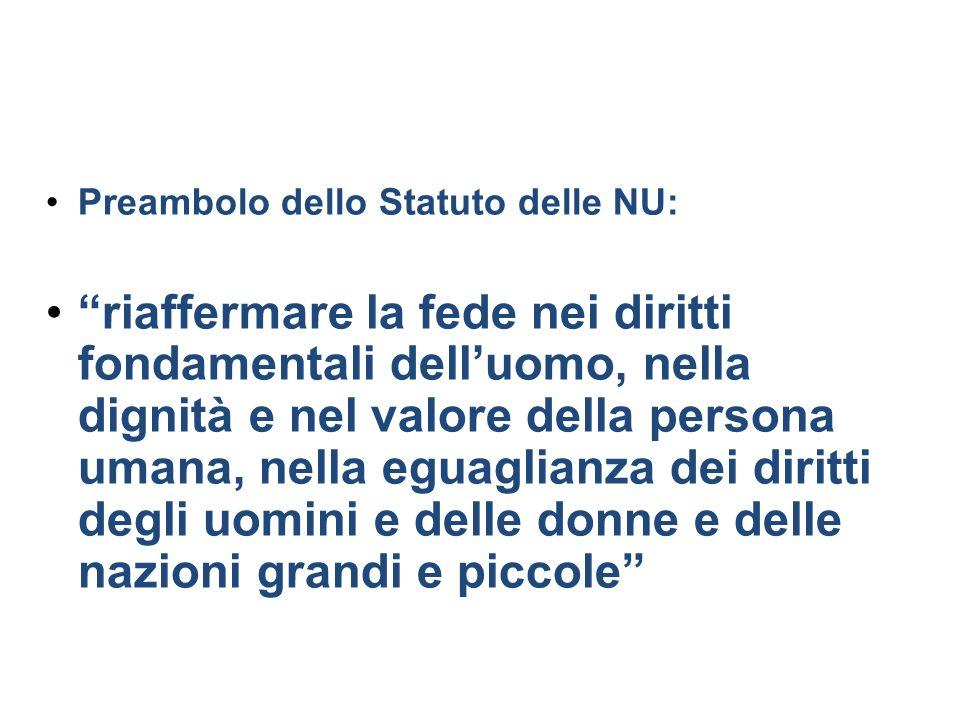 Preambolo dello Statuto delle NU: riaffermare la fede nei diritti fondamentali delluomo, nella dignità e nel valore della persona umana, nella eguagli