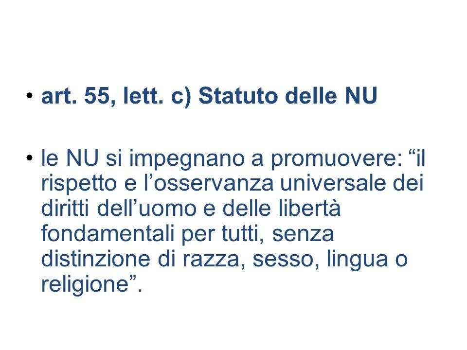 art. 55, lett. c) Statuto delle NU le NU si impegnano a promuovere: il rispetto e losservanza universale dei diritti delluomo e delle libertà fondamen