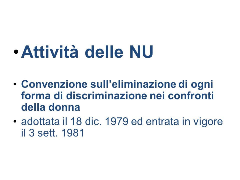 Attività delle NU Convenzione sulleliminazione di ogni forma di discriminazione nei confronti della donna adottata il 18 dic. 1979 ed entrata in vigor