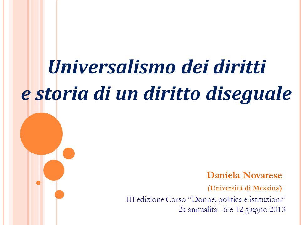 Universalismo dei diritti e storia di un diritto diseguale Daniela Novarese (Università di Messina) III edizione Corso Donne, politica e istituzioni 2
