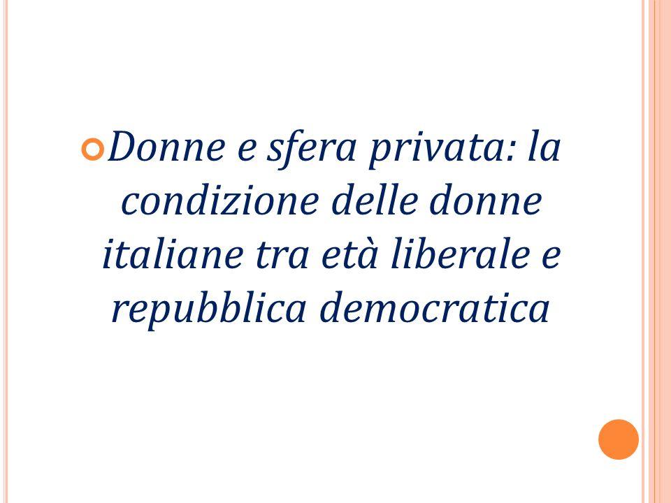 Donne e sfera privata: la condizione delle donne italiane tra età liberale e repubblica democratica