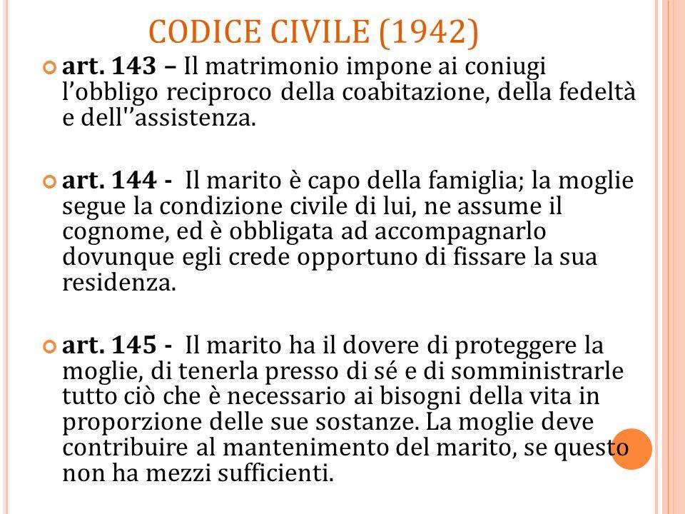 CODICE CIVILE (1942) art. 143 – Il matrimonio impone ai coniugi lobbligo reciproco della coabitazione, della fedeltà e dell'assistenza. art. 144 - Il