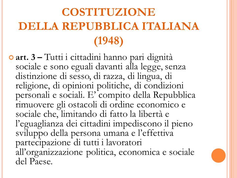 COSTITUZIONE DELLA REPUBBLICA ITALIANA (1948) art. 3 – Tutti i cittadini hanno pari dignità sociale e sono eguali davanti alla legge, senza distinzion