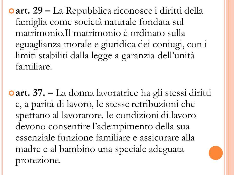 art. 29 – La Repubblica riconosce i diritti della famiglia come società naturale fondata sul matrimonio.Il matrimonio è ordinato sulla eguaglianza mor