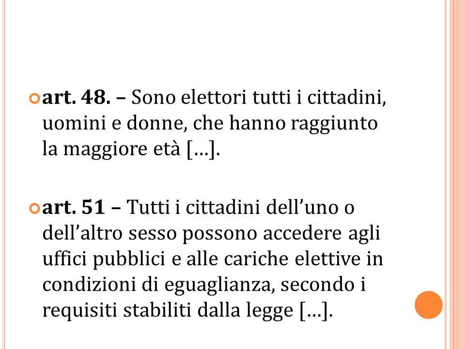 art. 48. – Sono elettori tutti i cittadini, uomini e donne, che hanno raggiunto la maggiore età […]. art. 51 – Tutti i cittadini delluno o dellaltro s