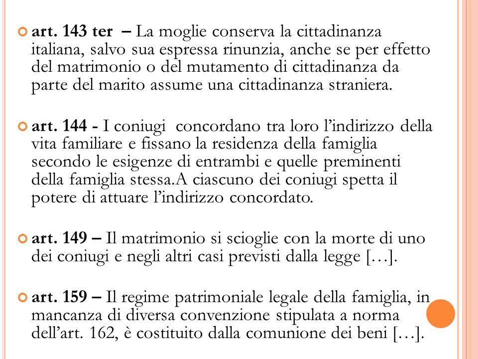 art. 143 ter – La moglie conserva la cittadinanza italiana, salvo sua espressa rinunzia, anche se per effetto del matrimonio o del mutamento di cittad