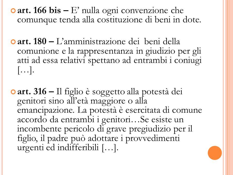 art. 166 bis – E nulla ogni convenzione che comunque tenda alla costituzione di beni in dote. art. 180 – Lamministrazione dei beni della comunione e l