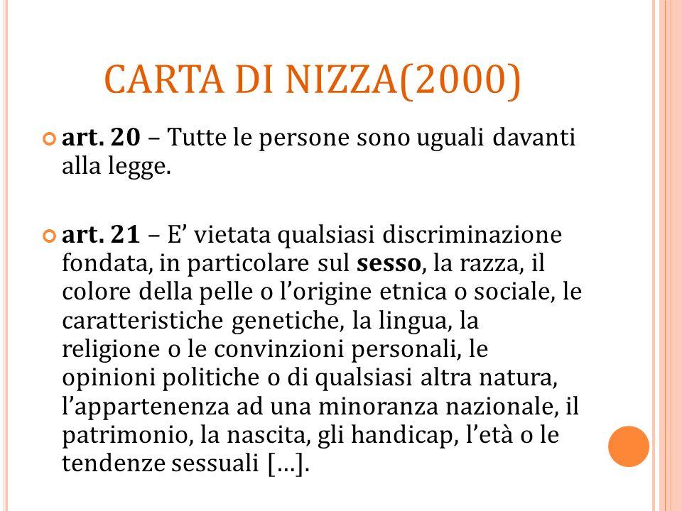 CARTA DI NIZZA(2000) art. 20 – Tutte le persone sono uguali davanti alla legge. art. 21 – E vietata qualsiasi discriminazione fondata, in particolare