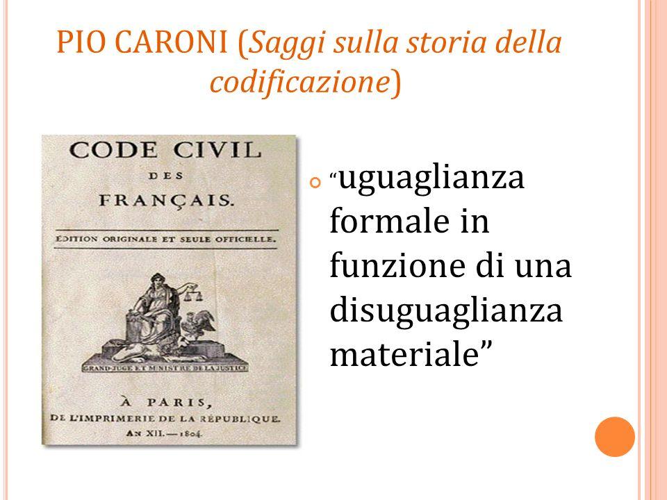 PIO CARONI (Saggi sulla storia della codificazione) uguaglianza formale in funzione di una disuguaglianza materiale
