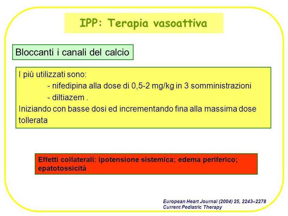 IPP: Terapia vasoattiva I più utilizzati sono: - nifedipina alla dose di 0,5-2 mg/kg in 3 somministrazioni - diltiazem. Iniziando con basse dosi ed in