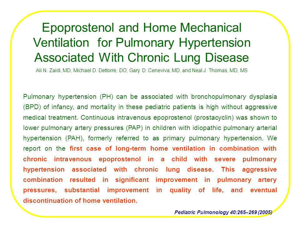 Pediatric Pulmonology 40:265–269 (2005) Epoprostenol and Home Mechanical Ventilation for Pulmonary Hypertension Associated With Chronic Lung Disease Ali N.