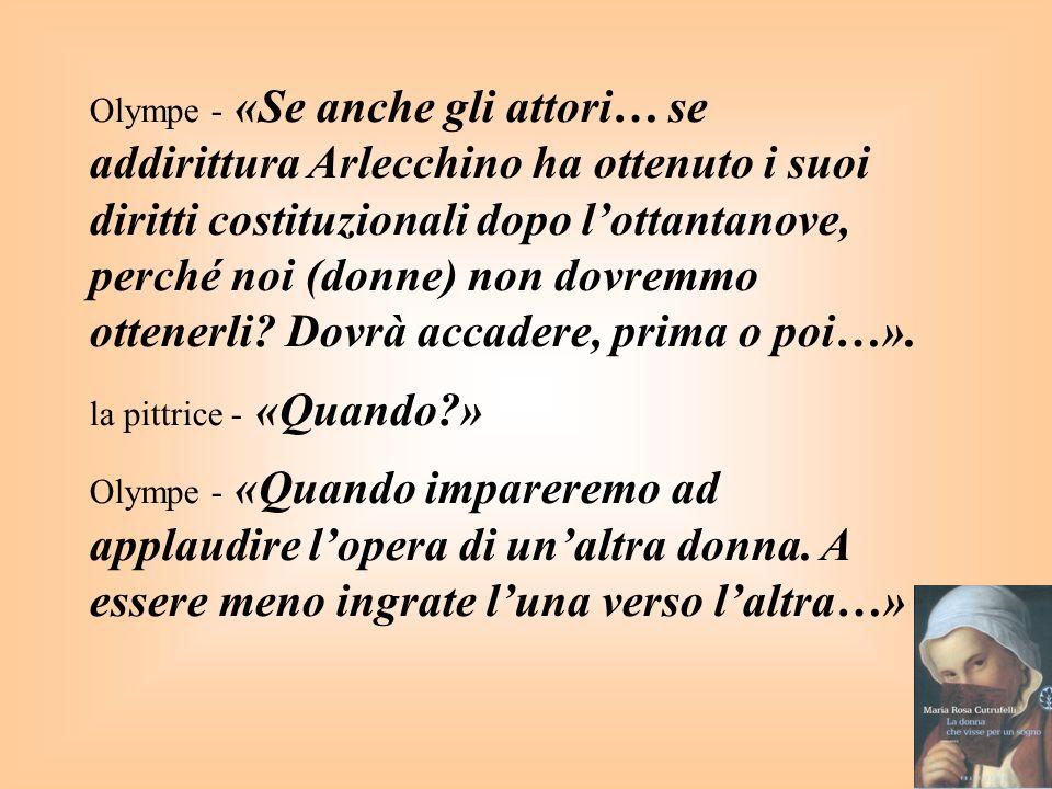 Olympe - «Se anche gli attori… se addirittura Arlecchino ha ottenuto i suoi diritti costituzionali dopo lottantanove, perché noi (donne) non dovremmo ottenerli.