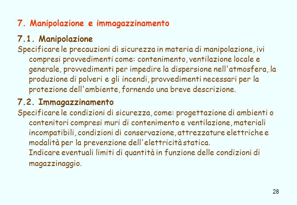 28 7. Manipolazione e immagazzinamento 7.1. Manipolazione Specificare le precauzioni di sicurezza in materia di manipolazione, ivi compresi provvedime