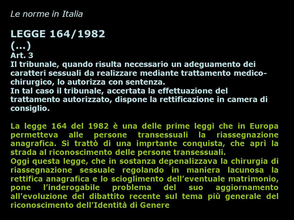 Le norme in Italia LEGGE 164/1982 (…) Art. 3 Il tribunale, quando risulta necessario un adeguamento dei caratteri sessuali da realizzare mediante trat