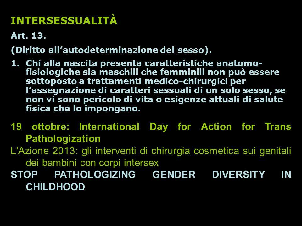 INTERSESSUALITÀ Art. 13. (Diritto allautodeterminazione del sesso). 1.Chi alla nascita presenta caratteristiche anatomo- fisiologiche sia maschili che