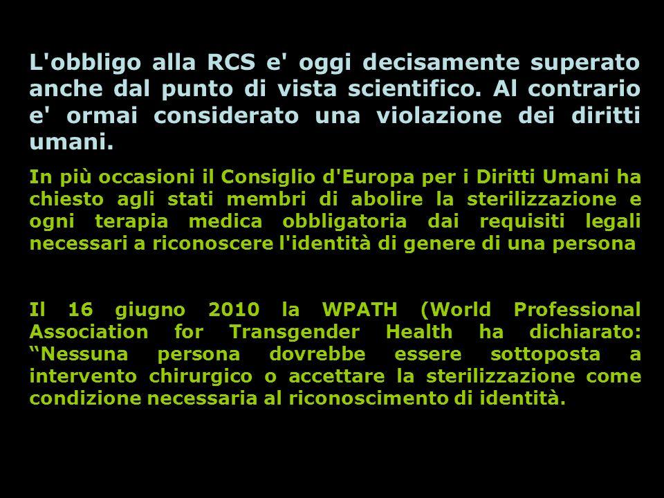 L'obbligo alla RCS e' oggi decisamente superato anche dal punto di vista scientifico. Al contrario e' ormai considerato una violazione dei diritti uma