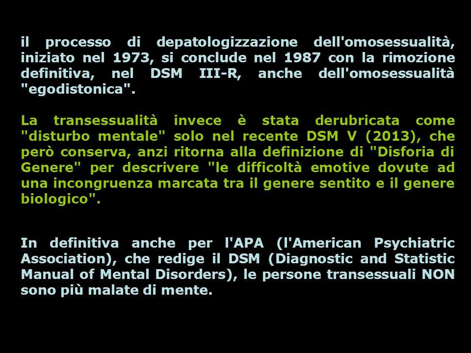 il processo di depatologizzazione dell'omosessualità, iniziato nel 1973, si conclude nel 1987 con la rimozione definitiva, nel DSM III-R, anche dell'o