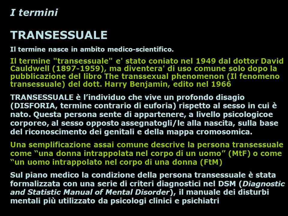 I termini TRANSESSUALE Il termine nasce in ambito medico-scientifico. Il termine