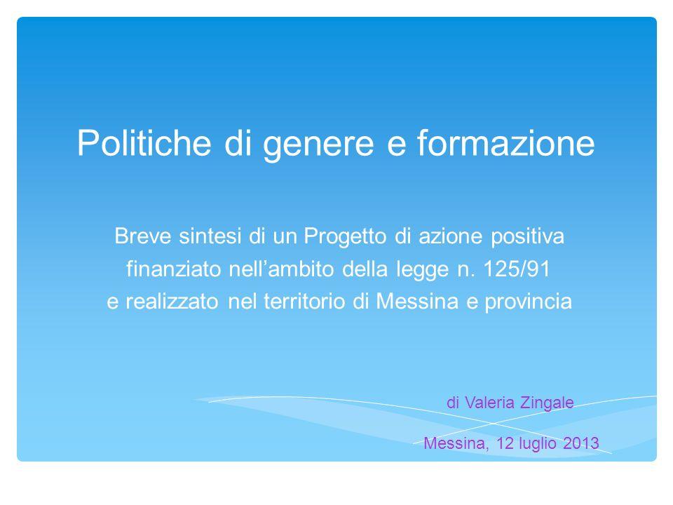 Politiche di genere e formazione Breve sintesi di un Progetto di azione positiva finanziato nellambito della legge n.