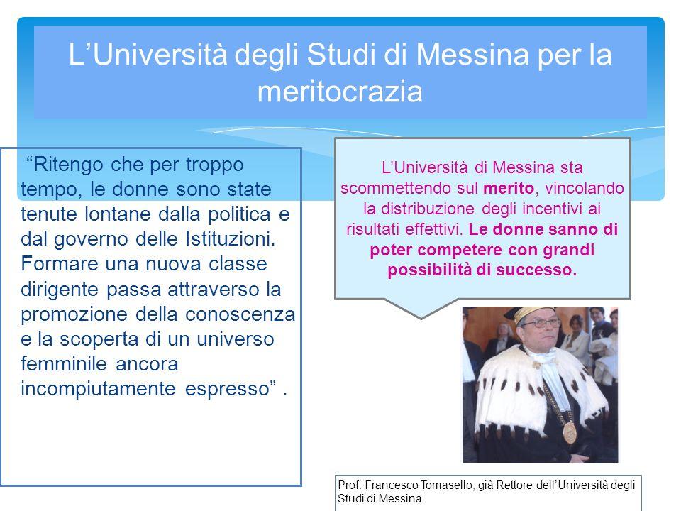 LUniversità degli Studi di Messina per la meritocrazia Ritengo che per troppo tempo, le donne sono state tenute lontane dalla politica e dal governo delle Istituzioni.